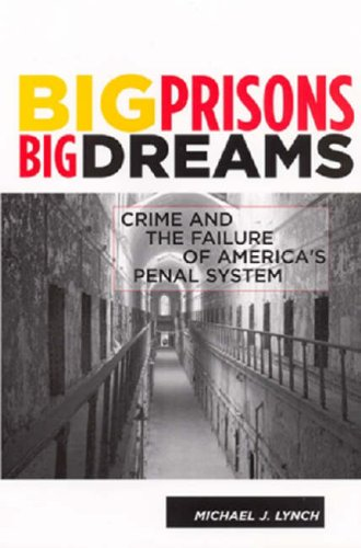 Big Prisons, Big Dreams Crime and the Failure of America's Penal System  2007 edition cover