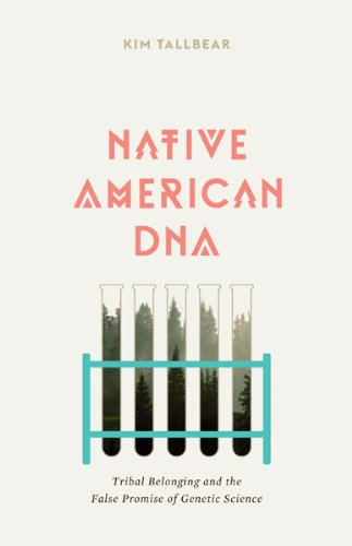 Native American DNA Tribal Belonging and the False Promise of Genetic Science  2013 edition cover
