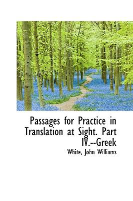 Passages for Practice in Translation at Sight Part Iv --Greek N/A 9781113523860 Front Cover