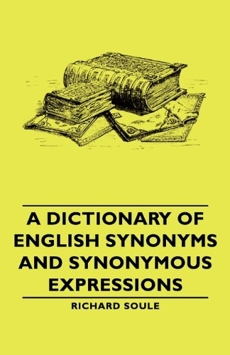 A Dictionary of English Synonyms and Synonymous Expressions:   2007 9781406762860 Front Cover