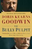 Bully Pulpit Theodore Roosevelt, William Howard Taft, and the Golden Age of Journalism  2013 edition cover