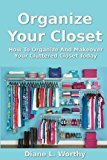 Organize Your Closet How to Organize and Makeover Your Cluttered Closet Today N/A 9781492349860 Front Cover