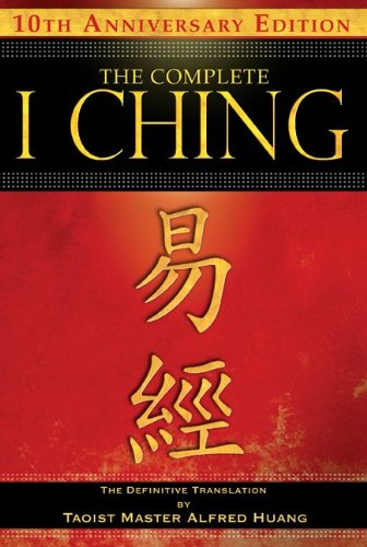 Complete I Ching The Definitive Translation by Taoist Master Alfred Huang 2nd 2010 (Revised) edition cover