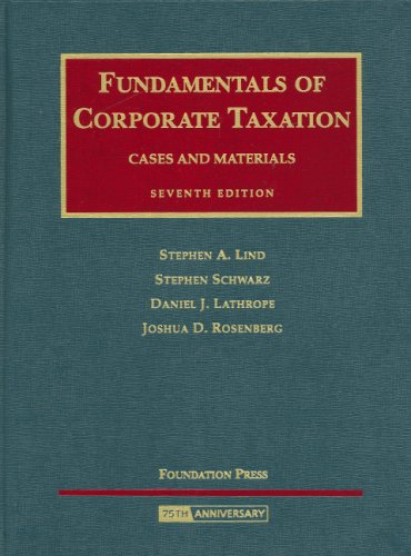 Lind, Schwarz, Lathrope and Rosenberg's Fundamentals of Corporate Taxation- Cases and Materials, 7th Edition  7th 2008 (Revised) edition cover