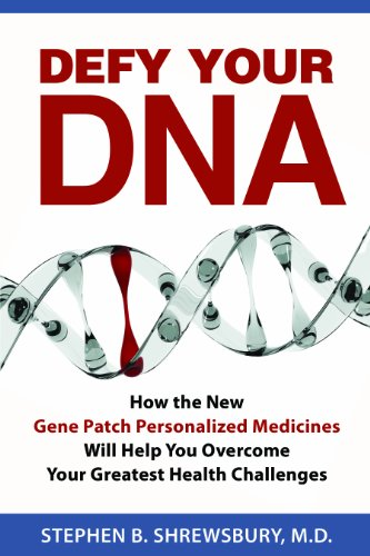 Defy Your DNA How the New Gene Patch Personalized Medicines Will Help You Overcome Your Greatest Health Challenges  2013 9781933174860 Front Cover
