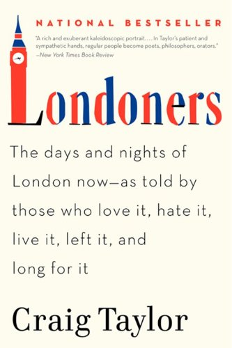 Londoners The Days and Nights of London Now--As Told by Those Who Love It, Hate It, Live It, Left It, and Long for It N/A edition cover