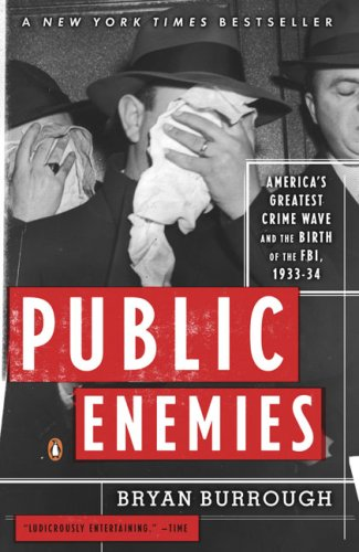 Public Enemies America's Greatest Crime Wave and the Birth of the FBI, 1933-34  2009 (Movie Tie-In) edition cover