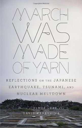 March Was Made of Yarn Reflections on the Japanese Earthquake, Tsunami, and Nuclear Meltdown  2012 edition cover