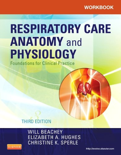 Workbook for Respiratory Care Anatomy and Physiology Foundations for Clinical Practice 3rd 2012 edition cover