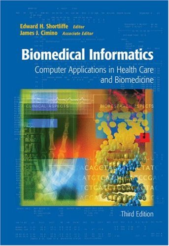 Biomedical Informatics Computer Applications in Health Care and Biomedicine 3rd 2006 (Revised) edition cover