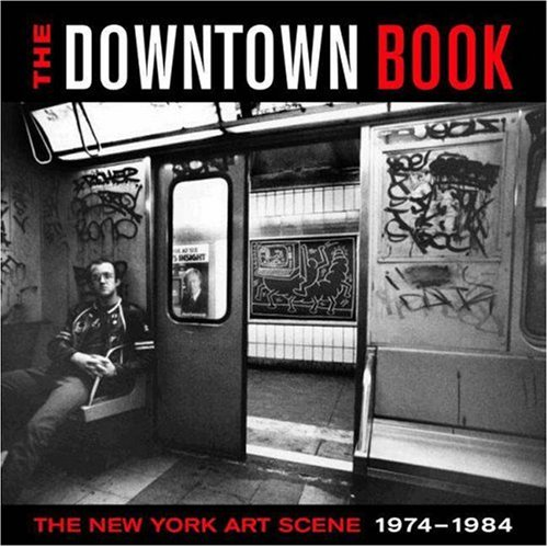Downtown Book The New York Art Scene 1974-1984  2005 edition cover