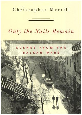 Only the Nails Remain Scenes from the Balkan Wars  2001 9780742516861 Front Cover