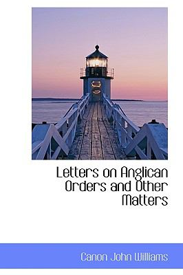 Letters on Anglican Orders and Other Matters N/A 9781115209861 Front Cover