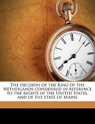 Decision of the King of the Netherlands Considered in Reference to the Rights of the United States, and of the State of Maine N/A edition cover