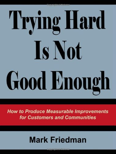 Trying Hard Is Not Good Enough How to Produce Measurable Improvements for Customers and Communities  2009 edition cover