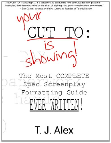 Your CUT to: Is Showing The Most Complete Spec Screenplay Formatting Guide Ever Written N/A edition cover