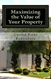Maximizing the Value of Your Property Industry Professionals Share Their Advice N/A 9781490560861 Front Cover