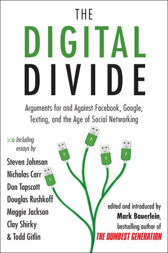 Digital Divide Arguments for and Against Facebook, Google, Texting, and the Age of Social Networking  2011 edition cover