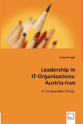 Leadership in IT-Organizations: Austria-Iran A Comparative Study  2008 9783836481861 Front Cover
