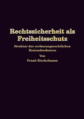 Rechtssicherheit als Freiheitsschutz Struktur des verfassungsrechtlichen Bestandsschutzes N/A 9783837075861 Front Cover