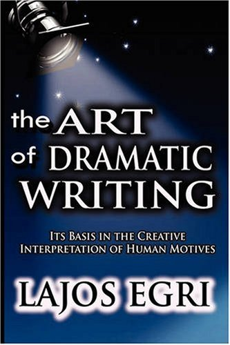 Art of Dramatic Writing : Its Basis in the Creative Interpretation of Human Motives  2008 edition cover