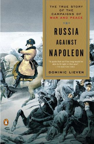 Russia Against Napoleon The True Story of the Campaigns of War and Peace  2011 edition cover