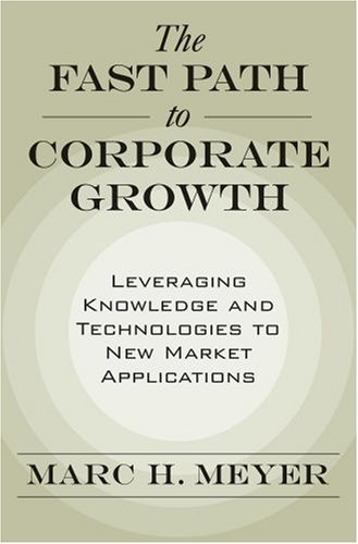 Fast Path to Corporate Growth Leveraging Knowledge and Technologies to New Market Applications  2007 edition cover
