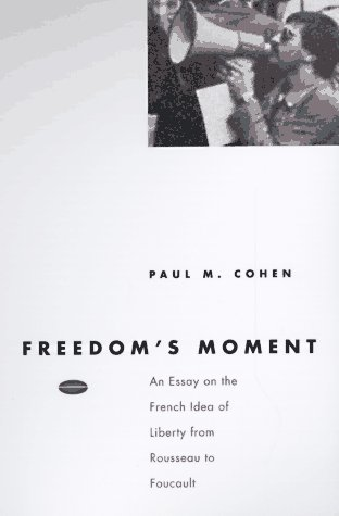 Freedom's Moment An Essay on the French Idea of Liberty from Rousseau to Foucault  1997 9780226112862 Front Cover