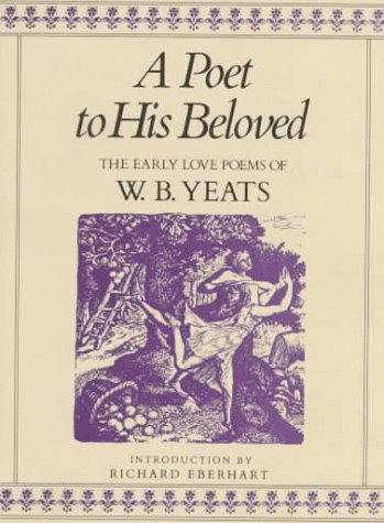 Poet to His Beloved The Early Love Poems of W. B. Yeats 9th 1998 (Revised) edition cover