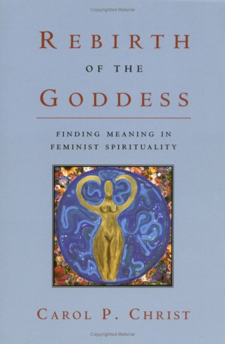 Rebirth of the Goddess Finding Meaning in Feminist Spirituality  1999 edition cover