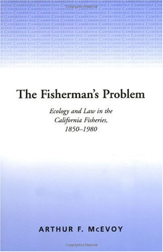 Fisherman's Problem Ecology and Law in the California Fisheries, 1850-1980  1986 edition cover
