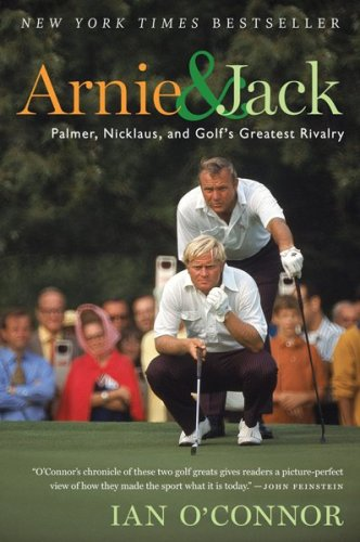 Arnie and Jack Palmer, Nicklaus, and Golf's Greatest Rivalry  2009 9780547237862 Front Cover