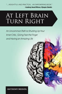 At Left Brain Turn Right An Uncommon Path to Shutting up Your Inner Critic, Giving Fear the Finger and Having an Amazing Life! N/A edition cover