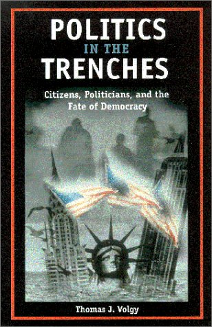 Politics in the Trenches Citizens, Politicians, and the Fate of Democracy  2001 edition cover