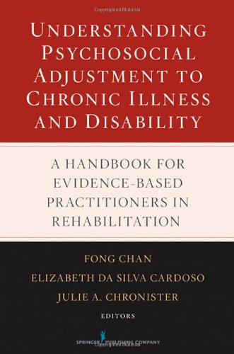 Understanding Psychosocial Adjustment to Chronic Illness and Disability A Handbook for Evidence-Based Practitioners in Rehabilitation  2009 edition cover