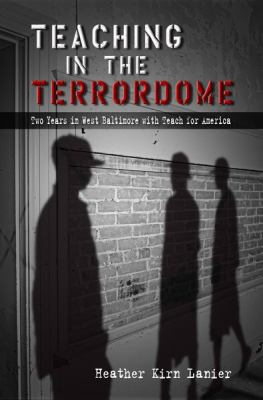Teaching in the Terrordome Two Years in West Baltimore with Teach for America  2012 edition cover