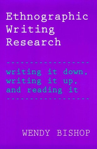 Ethnographic Writing Research Writing It Down, Writing It Up, and Reading It  1999 edition cover