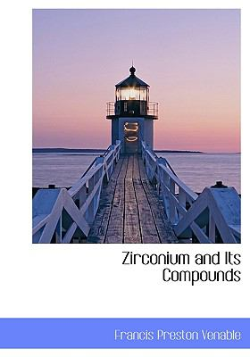 Zirconium and Its Compounds N/A 9781115202862 Front Cover