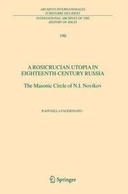 Un' utopia rosacrociana. Massoneria, rosacrocianesimo e illuminismo nella Russia Settecentesca   2005 9781402034862 Front Cover