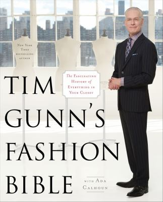 Tim Gunn's Fashion Bible The Fascinating History of Everything in Your Closet  2012 edition cover
