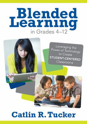 Blended Learning in Grades 4-12 Leveraging the Power of Technology to Create Student-Centered Classrooms  2012 edition cover