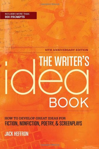 Writer's Idea Book How to Develop Great Ideas for Fiction, Nonfiction, Poetry, and Screenplays 10th 2012 edition cover