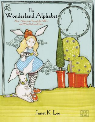 Wonderland Alphabet Alice's Adventures Through the ABCs and What She Found There  2012 9781936393862 Front Cover