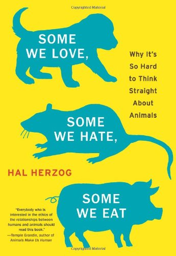 Some We Love, Some We Hate, Some We Eat Why It's So Hard to Think Straight about Animals  2010 edition cover