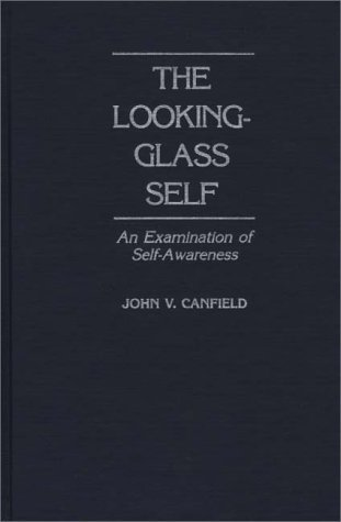 Looking-Glass Self An Examination of Self-Awareness  1990 9780275935863 Front Cover