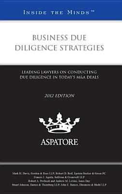 Business Due Diligence Strategies, 2012 Ed Leading Lawyers on Conducting Due Diligence in Today�s M&a Deals (Inside the Minds) N/A edition cover