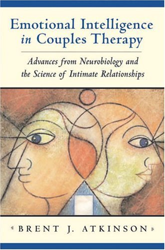 Emotional Intelligence in Couples Therapy Advances from Neurobiology and the Science of Intimate Relationships  2004 edition cover