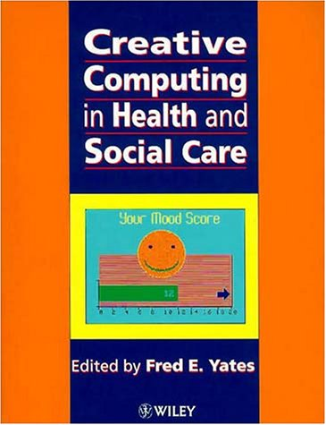 Creative Computing in Health and Social Care   1995 9780471955863 Front Cover