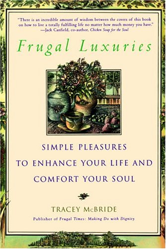 Frugal Luxuries Simple Pleasures to Enhance Your Life and Comfort Your Soul N/A 9780553378863 Front Cover