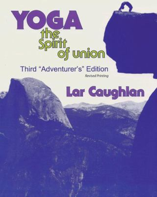 Yoga The Spirit of Union 3rd 2008 (Revised) 9780757558863 Front Cover